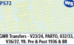 Parkside Models 7mm - GWR Transfers V23.24, Parto, 032/33, V36/37, Y8. Pre & Post 1936 & BR