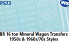 Parkside Models 7mm - BR 16 Ton Mineral Wagon Transfers 1950s & 1960s/70s Style